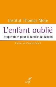 Institut Thomas More et  Institut Thomas More - L'enfant oublié - Propositions pour la famille de demain.