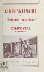 Institution Notre Dame de Camp - Cinquantenaire de l'Institution Notre-Dame de Campostal, Rostrenen - 10 Octobre 1910 - 9 Octobre 1960.