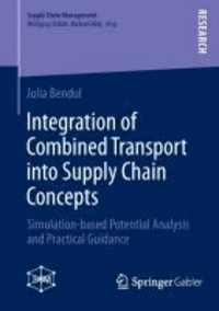 Integration of Combined Transport into Supply Chain Concepts - Simulation-based Potential Analysis and Practical Guidance.