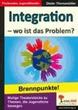Integration - wo ist das Problem? - Brennpunkte! - Brisante Themen, die Jugendliche bewegen.