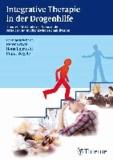 Integrative Therapie in der Drogenhilfe - Theorie - Methoden - Praxis in der sozialen und medizinischen Rehabilitation.