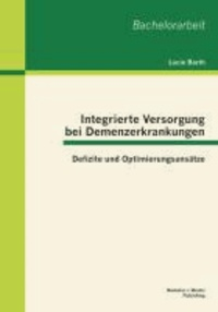 Integrierte Versorgung bei Demenzerkrankungen: Defizite und Optimierungsansätze.