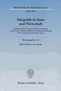 Integrität in Staat und Wirtschaft - Beiträge auf der 11. Speyerer Demokratietagung vom 23. bis 24. Oktober 2008 an der Deutschen Hochschule für Verwaltungswissenschaften Speyer.