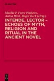 Intende, Lector - Echoes of Myth, Religion and Ritual in the Ancient Novel.