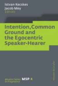 Intention, Common Ground and the Egocentric Speaker-Hearer.