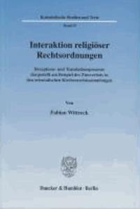 Interaktion religiöser Rechtsordnungen - Rezeptions- und Translationsprozesse dargestellt am Beispiel des Zinsverbots in den orientalischen Kirchenrechtssammlungen.