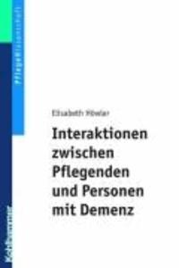 Interaktionen zwischen Pflegenden und Personen mit Demenz - Ein pflegedidaktisches Konzept für Ausbildung und Praxis.