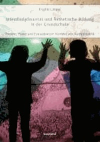 Interdisziplinarität und Ästhetische Bildung in der Grundschule - Theorie, Praxis und Evaluation im Kontext von Kunstdidaktik.