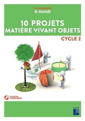 10 projets matière vivant objets cycle 2  avec 1 DVD