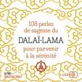 Dalaï-Lama - 108 perles de sagesses pour parvenir à la sérénité. 1 CD audio MP3