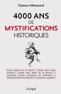 Gerald Messadié - 4000 ans de mystifications historiques.