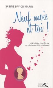 Sabine Davion-Marin - 9 mois et toi ! - La grossesse racontée par un bébé aussi drôle que bavard.