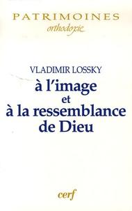 Vladimir Lossky - A l'image et à la ressemblance de Dieu.