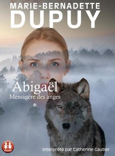 Marie-Bernadette Dupuy - Abigaël, messagère des anges Tome 1 : . 1 CD audio