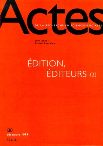 Centre Sociologie Europeenne et  Collectif - ACTES DE LA RECHERCHE EN SCIENCES SOCIALES N° 130 DECEMBRE 1999 : EDITION, EDITEURS (2).