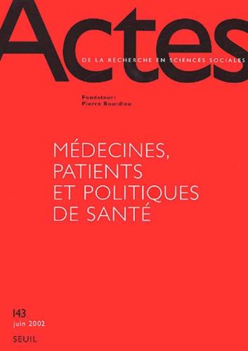 Collectif - Actes de la recherche en sciences sociales N° 143, juin 2002 : Médecines, patientes et politiques de santé.