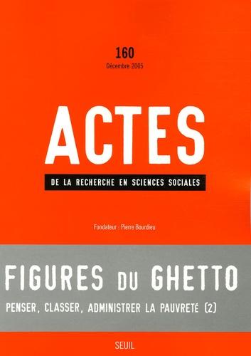 Loïc Wacquant et Philippe Bourgois - Actes de la recherche en sciences sociales N° 160, Décembre 200 : Figures du ghetto.