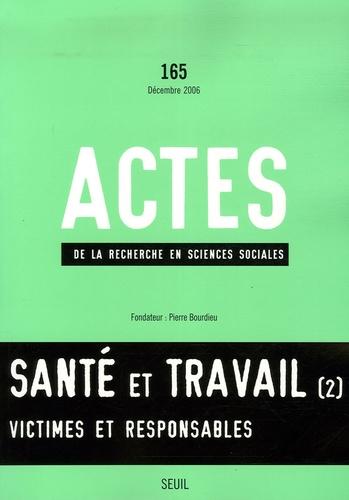 Matthew Desmond et Seth-M Holmes - Actes de la recherche en sciences sociales N° 165, Décembre 200 : Santé et travail - Tome 2, Victimes et responsables.