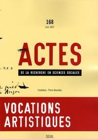 Gisèle Sapiro et Séverine Sofio - Actes de la recherche en sciences sociales N° 168, juin 2007 : Vocations artistiques.