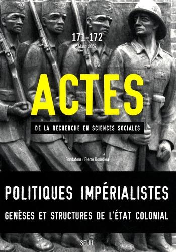 George Steinmetz et Michael Mann - Actes de la recherche en sciences sociales N° 171-172, Mars 200 : Politiques impérialistes - Genèses et structures de l'Etat colonial.