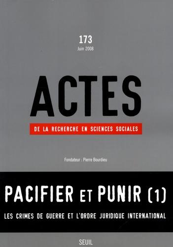 Jérôme Bourdieu - Actes de la recherche en sciences sociales N° 173 : Pacifier et punir - Les crimes de guerre et l'ordre juridique international.