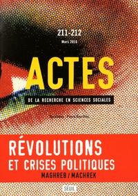 Choukri Hmed et Laurent Jeanpierre - Actes de la recherche en sciences sociales N° 211-212, Mars 201 : Révolutions et crises politiques.
