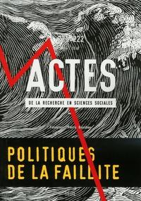 Sylvie Tissot et Franck Poupeau - Actes de la recherche en sciences sociales N° 221-222, mars 201 : Politiques de la faillite.