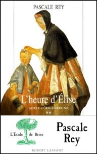 Pascale Rey - Adèle d'Aiguebrune Tome 2 : L'heure d'Élise.