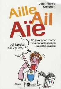 Jean-Pierre Colignon - Aille, ail, aïe ! - Ma langue est malade.