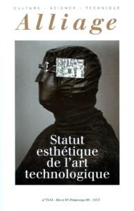 Collectif - Alliage N° 33-34, Hiver 1997 : STATUT ESTHETIQUE DE L'ART TECHNOLOGIQUE.