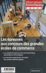 Thierry Pech - Alternatives économiques Hors-série poche N°  : Les épreuves aux concours des grandes écoles de commerce - Concours 2013.