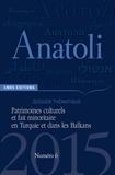 Méropi Anastassiadou-Dumont - Anatoli N° 6, Automne 2015 : Patrimoines culturels et fait minoritaire en Turquie et dans les Balkans.