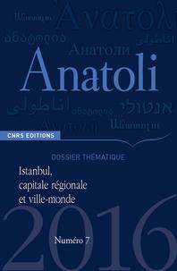 Jean-François Pérouse - Anatoli N° 7, automne 2016 : Istanbul, capitale régionale et ville-monde - Images, usages internationaux et échelles de rayonnement.