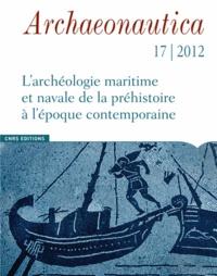 Patrice Pomey et Souen Fontaine - Archaeonautica N° 17/2012 : L'archéologie maritime et navale de la préhistoire à l'époque contemporaine.