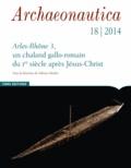 Sabrina Marlier - Archaeonautica N° 18/2014 : Arles-Rhône 3, un chaland gallo-romain du Ier siècle après Jésus-Christ.