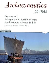 Giulia Boetto et Eric Rieth - Archaeonautica N° 20/2018 : De re navali : pérégrinations nautiques entre Méditerranée et océan Indien - Mélanges en l'honneur de Patrice Pomey.