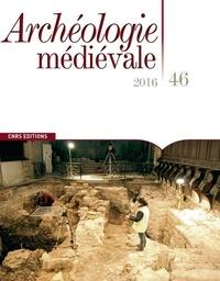 CNRS - Archéologie médiévale N° 46/2016 : .