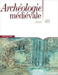 Luc Bourgeois - Archéologie médiévale N° 49/2019 : .