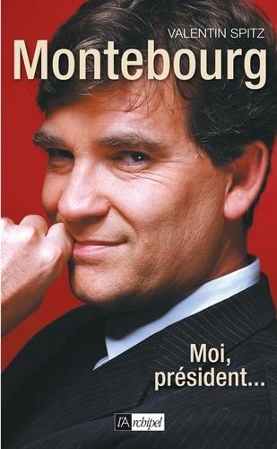 Arnaud Montebourg. Moi, président...
