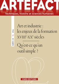 Liliane Hilaire-Pérez - Artefact N° 2 : Art et industrie - Les enjeux de la formation XVIIIe-XXe sèecles).