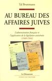 Tal Bruttmann - Au bureau des Affaires juives - L'administration française et l'application de la législation antisémite (1940-1944).