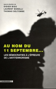Thomas Deltombe et Laurent Bonelli - Au nom du 11 septembre... - Les démocratie à l'épreuve du terrorisme.