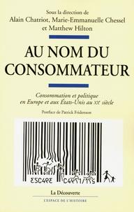 Alain Chatriot et Marie-Emmanuelle Chessel - Au nom du consommateur - Consommation et politique en Europe et aux Etats-Unis au XXe siècle.