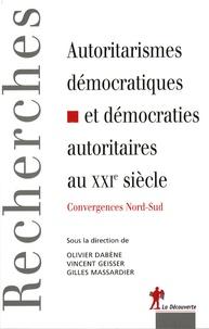 Olivier Dabène et Vincent Geisser - Autoritarismes démocratiques et démocraties autoritaires - Convergences Nord-Sud.