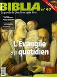 Elian Cuvillier et Jean-François Burgelin - Biblia N° 47, Mars 2006 : L'Evangile au quotidien.