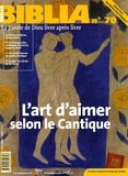 Michel Berder et Anne Soupa - Biblia N° 70, Juin-Juillet : L'art d'aimer selon le Cantique.