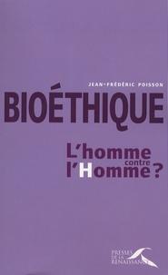 Jean-Frédéric Poisson - Bioéthique : l'homme contre l'Homme ?.
