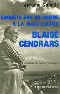 Jérôme Camilly - Blaise Cendrars - Enquête sur l'homme à la main coupée.