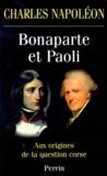 Charles Napoléon - Bonaparte et Paoli - Aux origines de la question corse.