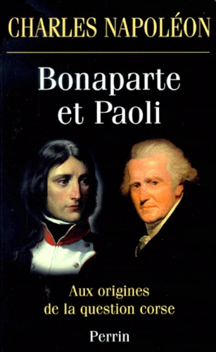 Charles Napoléon - Bonaparte et Paoli - Aux origines de la question corse.